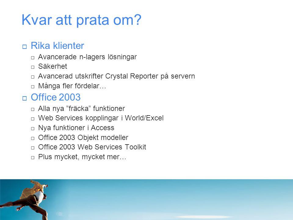 Kvar att prata om?  Rika klienter  Avancerade n-lagers lösningar  Säkerhet  Avancerad utskrifter Crystal Reporter på servern  Många fler fördelar
