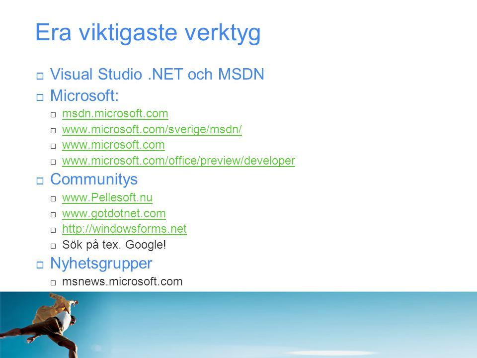 Era viktigaste verktyg  Visual Studio.NET och MSDN  Microsoft:  msdn.microsoft.com msdn.microsoft.com  www.microsoft.com/sverige/msdn/ www.microso