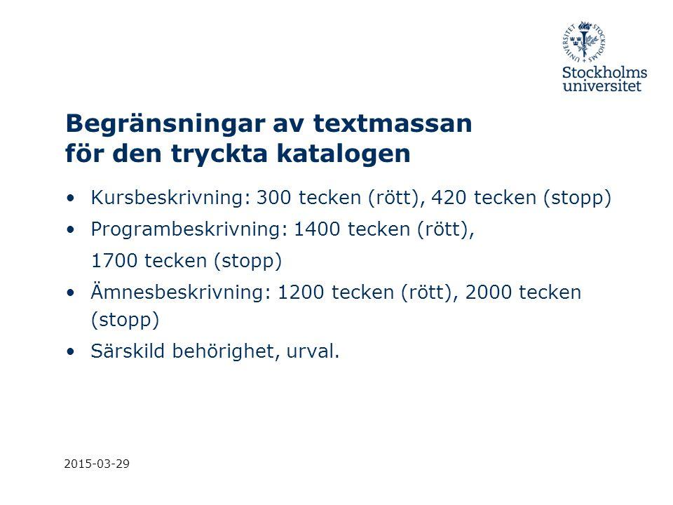 2015-03-29 Begränsningar av textmassan för den tryckta katalogen Kursbeskrivning: 300 tecken (rött), 420 tecken (stopp) Programbeskrivning: 1400 tecke