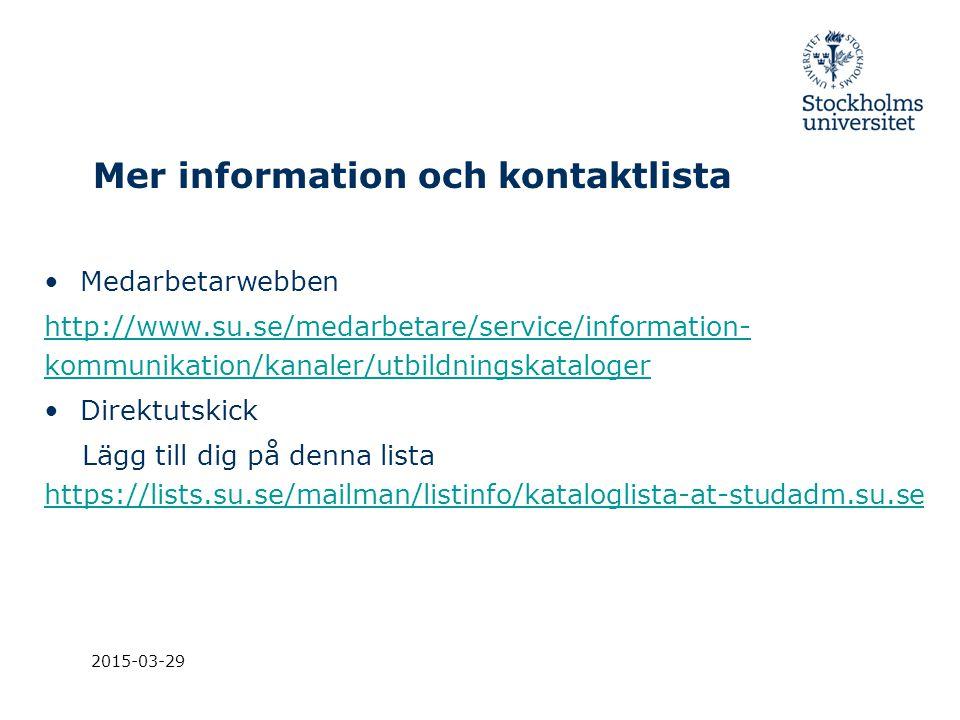 2015-03-29 Mer information och kontaktlista Medarbetarwebben http://www.su.se/medarbetare/service/information- kommunikation/kanaler/utbildningskatalo