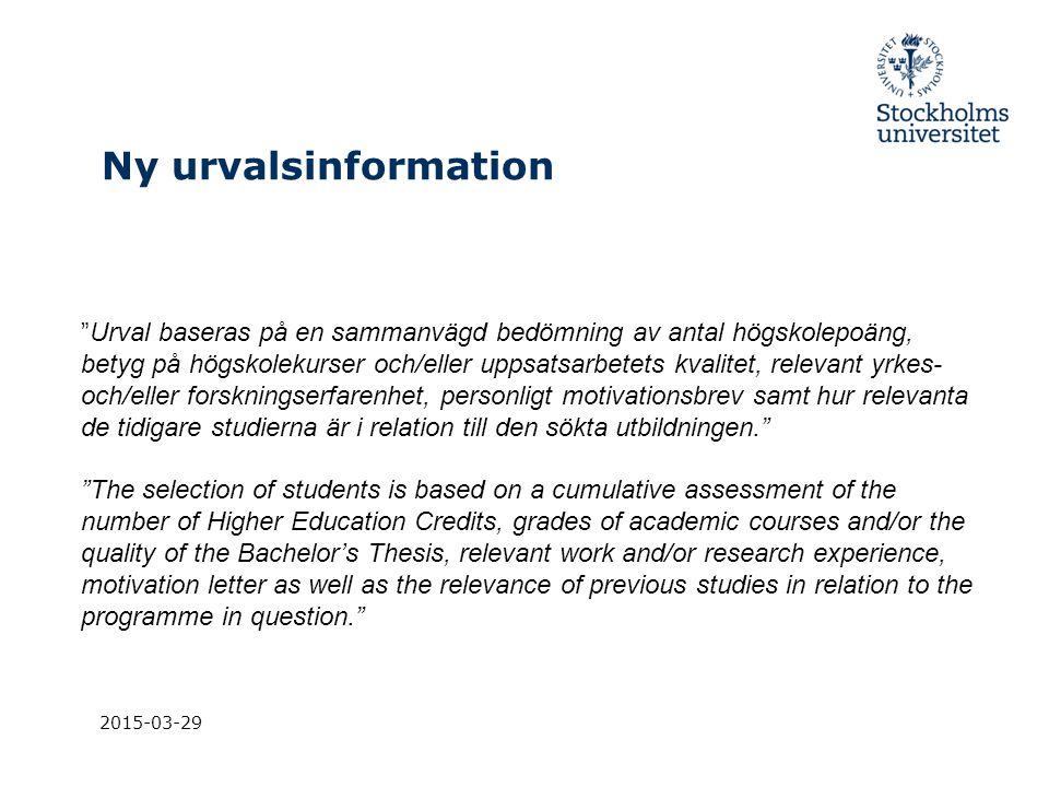 """Ny urvalsinformation 2015-03-29 """"Urval baseras på en sammanvägd bedömning av antal högskolepoäng, betyg på högskolekurser och/eller uppsatsarbetets kv"""