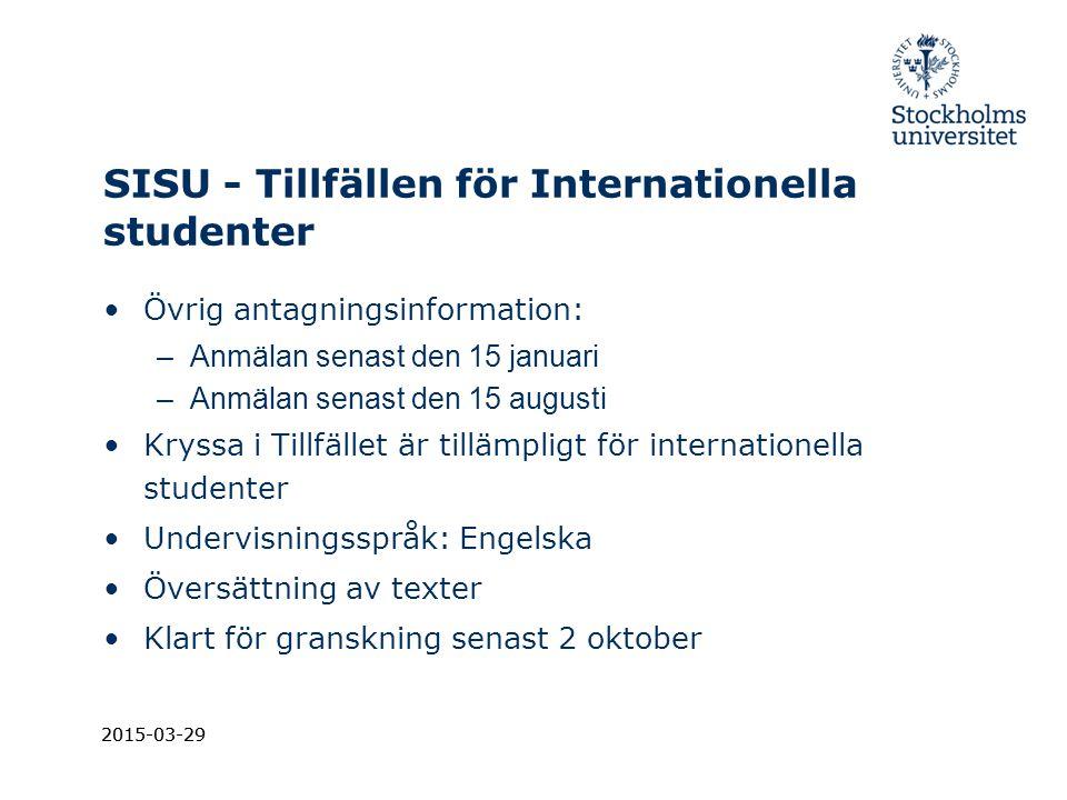 2015-03-29 SISU - Tillfällen för Internationella studenter Övrig antagningsinformation: –Anmälan senast den 15 januari –Anmälan senast den 15 augusti