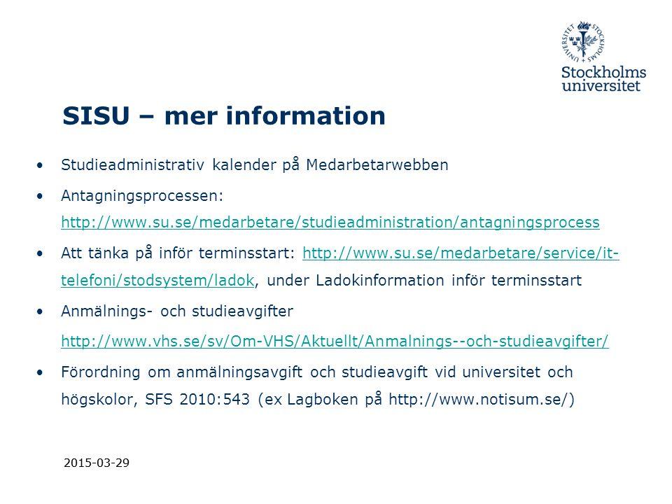 2015-03-29 SISU – mer information Studieadministrativ kalender på Medarbetarwebben Antagningsprocessen: http://www.su.se/medarbetare/studieadministrat