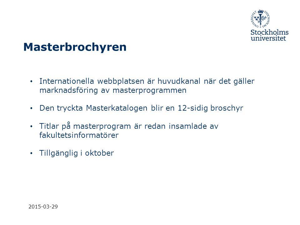 Masterbrochyren 2015-03-29 Internationella webbplatsen är huvudkanal när det gäller marknadsföring av masterprogrammen Den tryckta Masterkatalogen bli