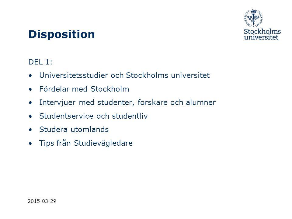 2015-03-29 Disposition DEL 1: Universitetsstudier och Stockholms universitet Fördelar med Stockholm Intervjuer med studenter, forskare och alumner Stu
