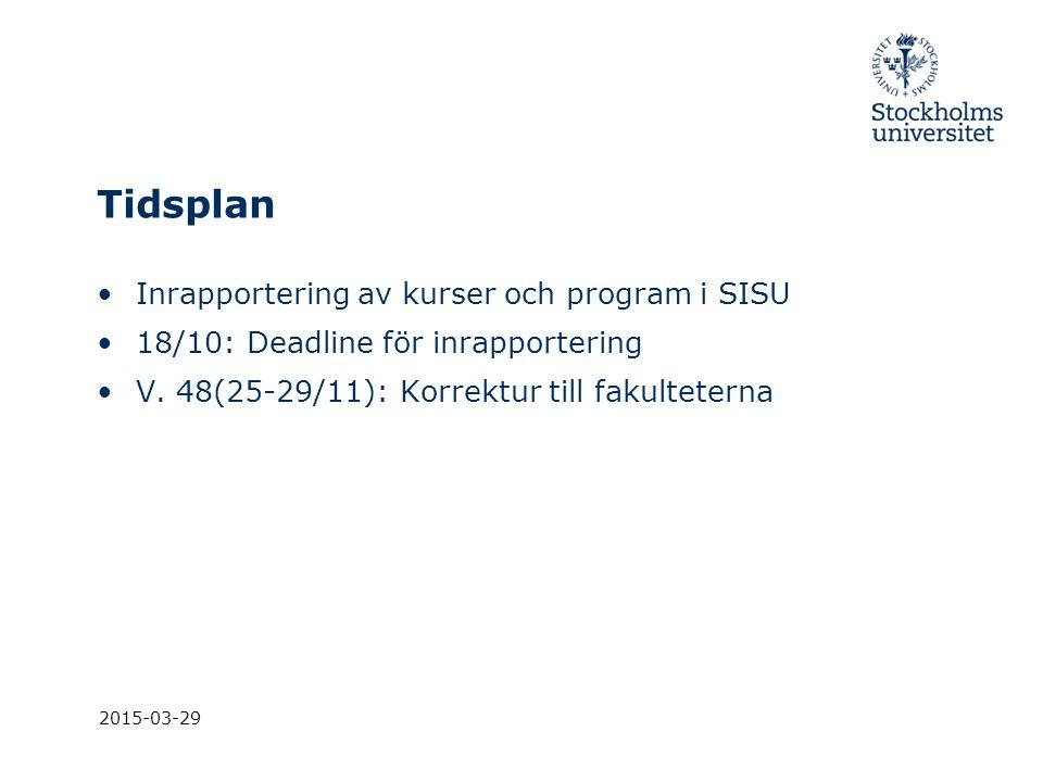 Tidsplan Inrapportering av kurser och program i SISU 18/10: Deadline för inrapportering V. 48(25-29/11): Korrektur till fakulteterna