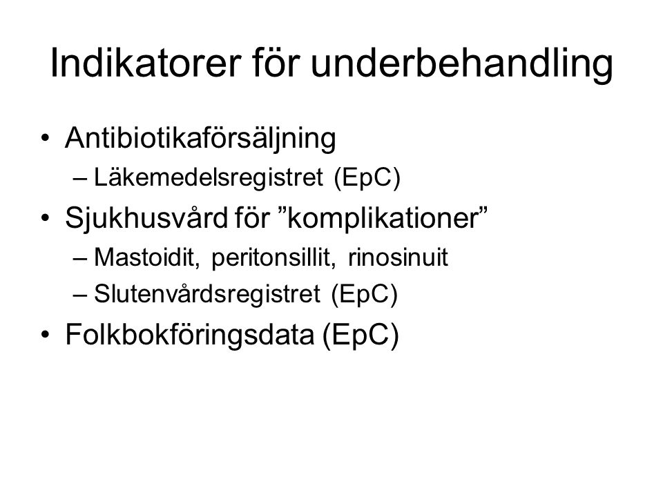 """Antibiotikaförsäljning –Läkemedelsregistret (EpC) Sjukhusvård för """"komplikationer"""" –Mastoidit, peritonsillit, rinosinuit –Slutenvårdsregistret (EpC) F"""