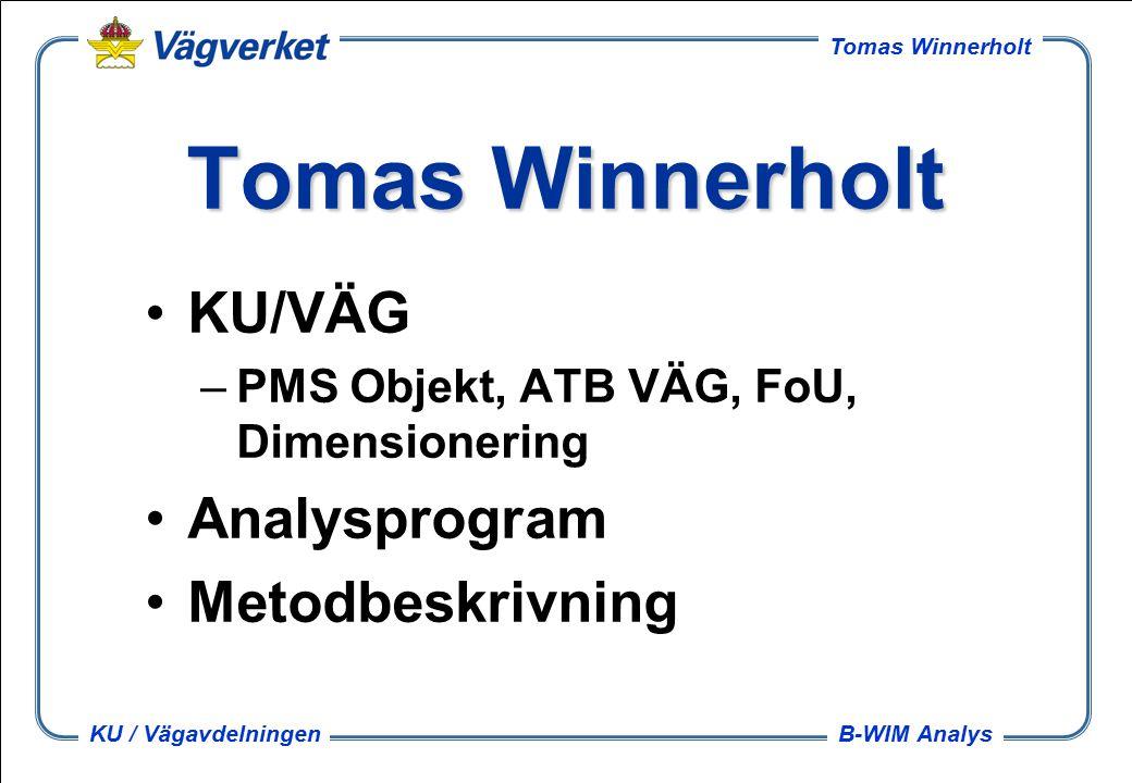 B-WIM Analys Tomas Winnerholt KU / Vägavdelningen Vad vill vi få ut av mätningarna, i år .