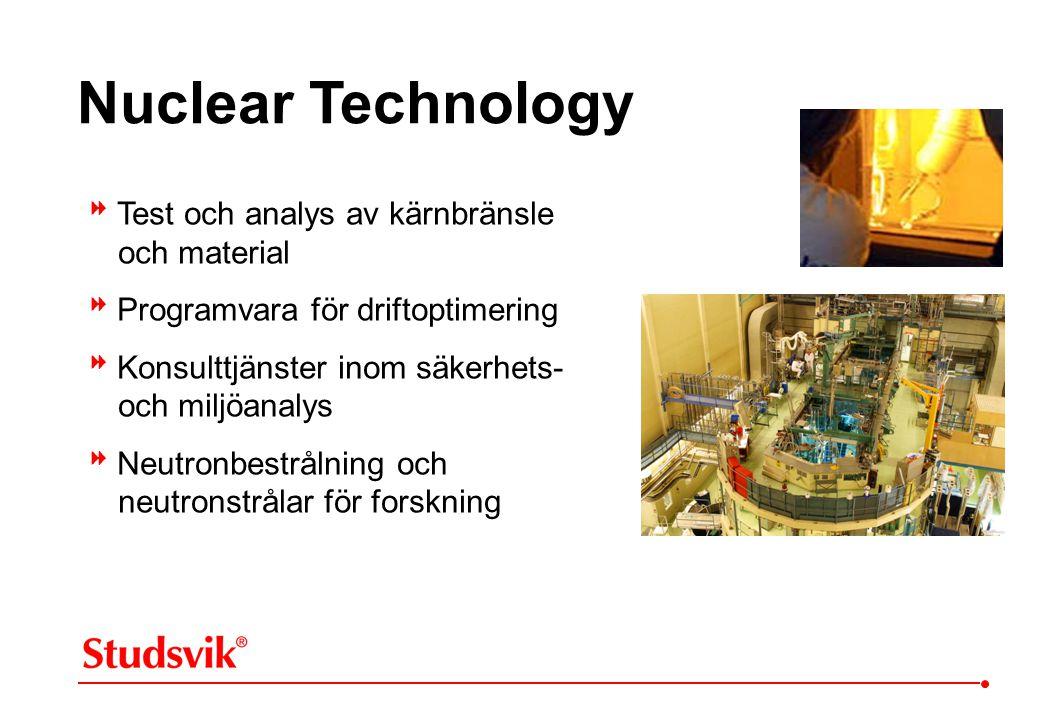 Nuclear Technology  Test och analys av kärnbränsle och material  Programvara för driftoptimering  Konsulttjänster inom säkerhets- och miljöanalys 
