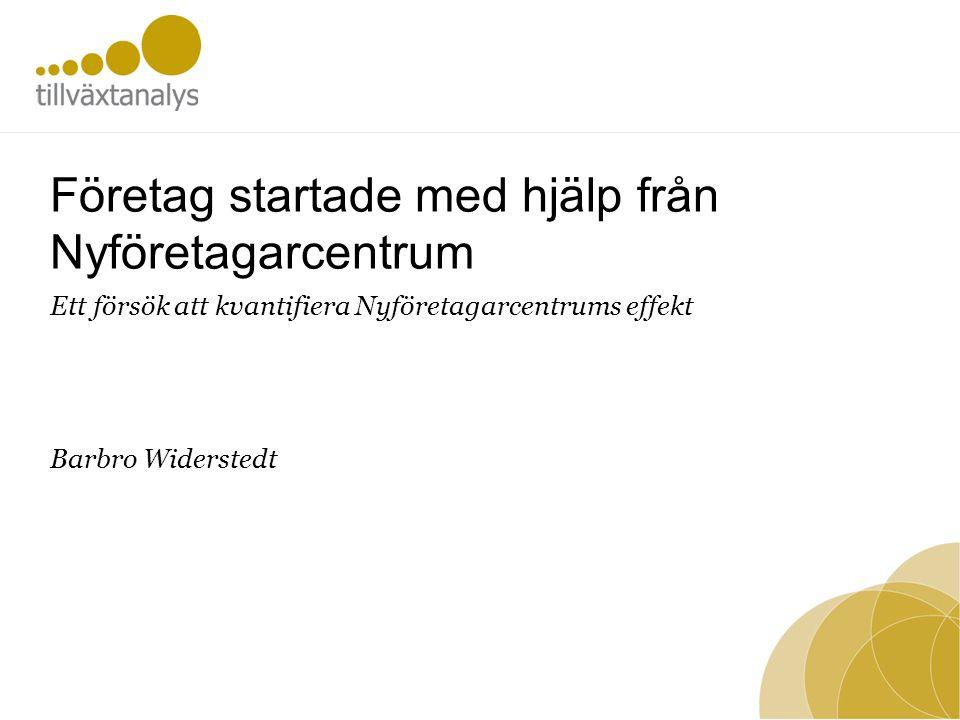 Företag startade med hjälp från Nyföretagarcentrum Ett försök att kvantifiera Nyföretagarcentrums effekt Barbro Widerstedt