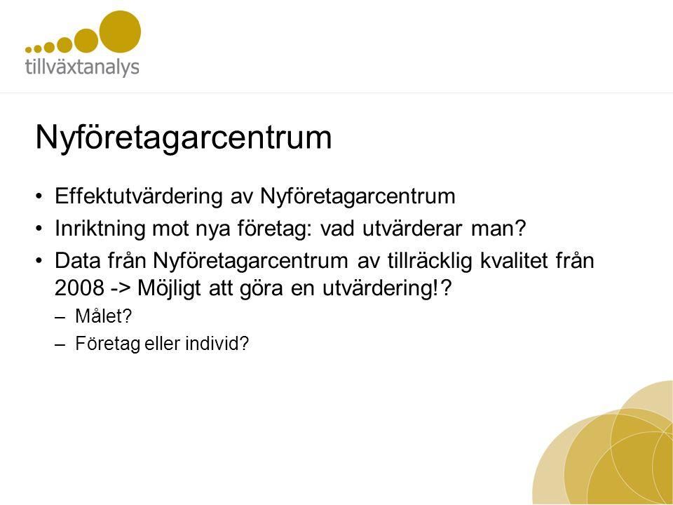 Nyföretagarcentrum Effektutvärdering av Nyföretagarcentrum Inriktning mot nya företag: vad utvärderar man.