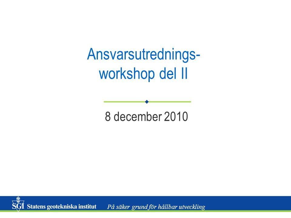 På säker grund för hållbar utveckling Ansvarsutrednings- workshop del II 8 december 2010