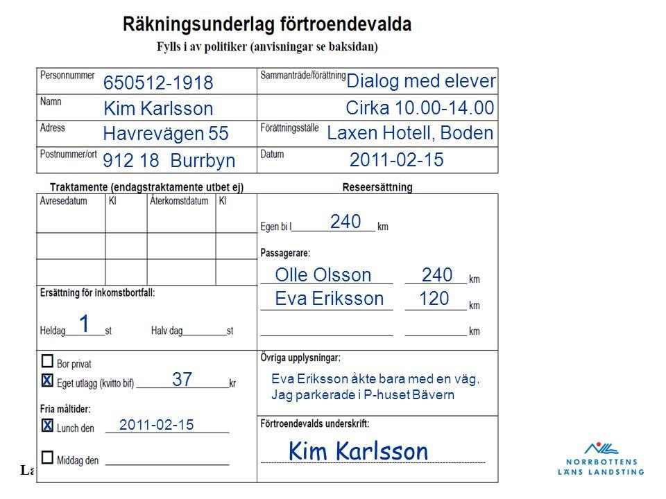 Landstingsdirektörens stab 650512-1918 Kim Karlsson Havrevägen 55 912 18 Burrbyn Dialog med elever Laxen Hotell, Boden 2011-02-15 1 x x 240 Olle Olsso