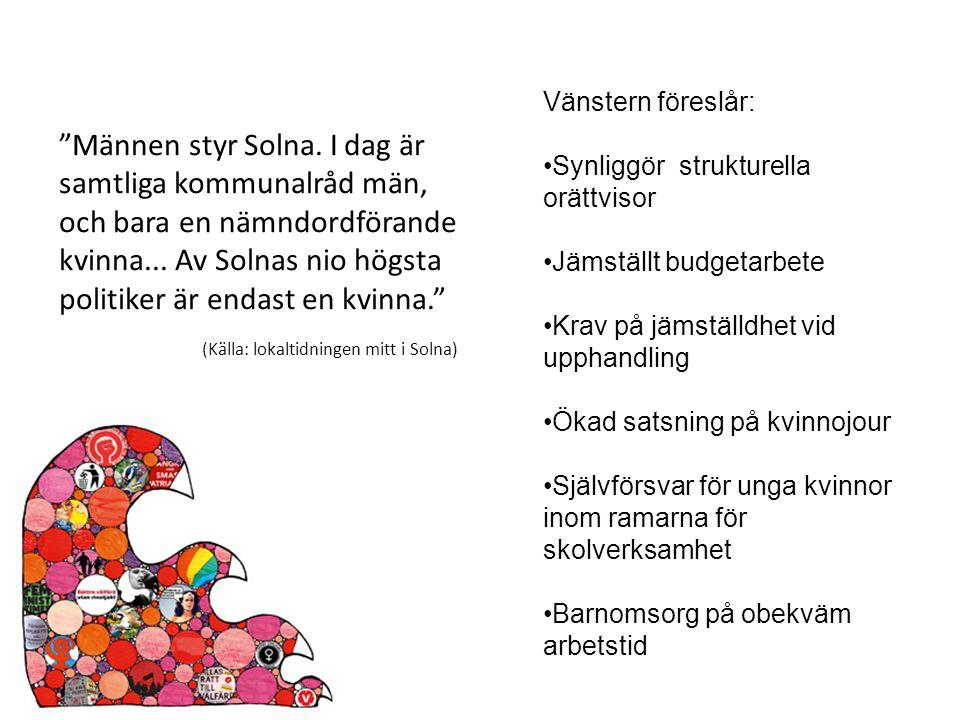 """""""Männen styr Solna. I dag är samtliga kommunalråd män, och bara en nämndordförande kvinna... Av Solnas nio högsta politiker är endast en kvinna."""" (Käl"""