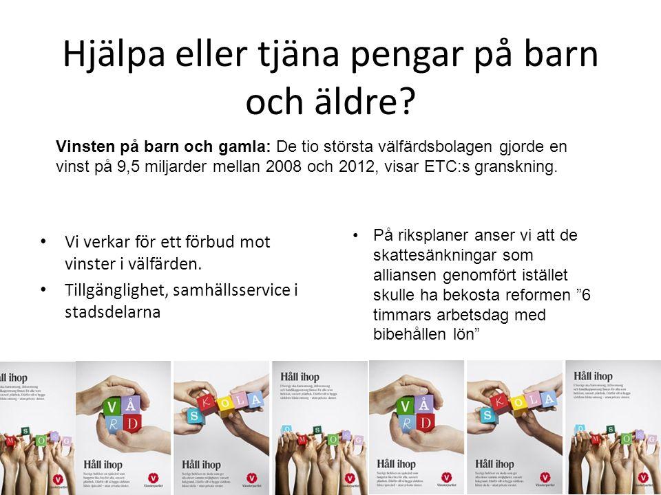 Hjälpa eller tjäna pengar på barn och äldre? Vi verkar för ett förbud mot vinster i välfärden. Tillgänglighet, samhällsservice i stadsdelarna På riksp