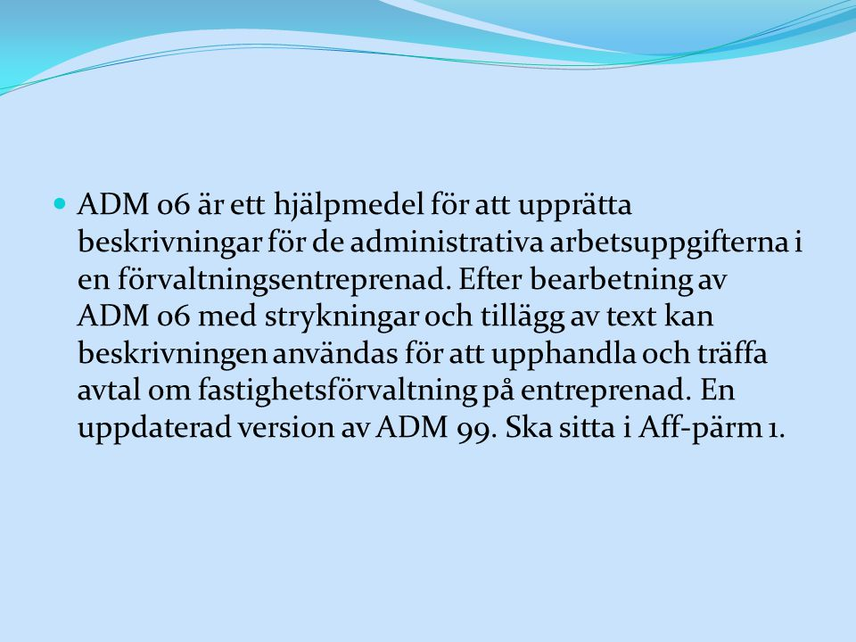 ADM 06 är ett hjälpmedel för att upprätta beskrivningar för de administrativa arbetsuppgifterna i en förvaltningsentreprenad.