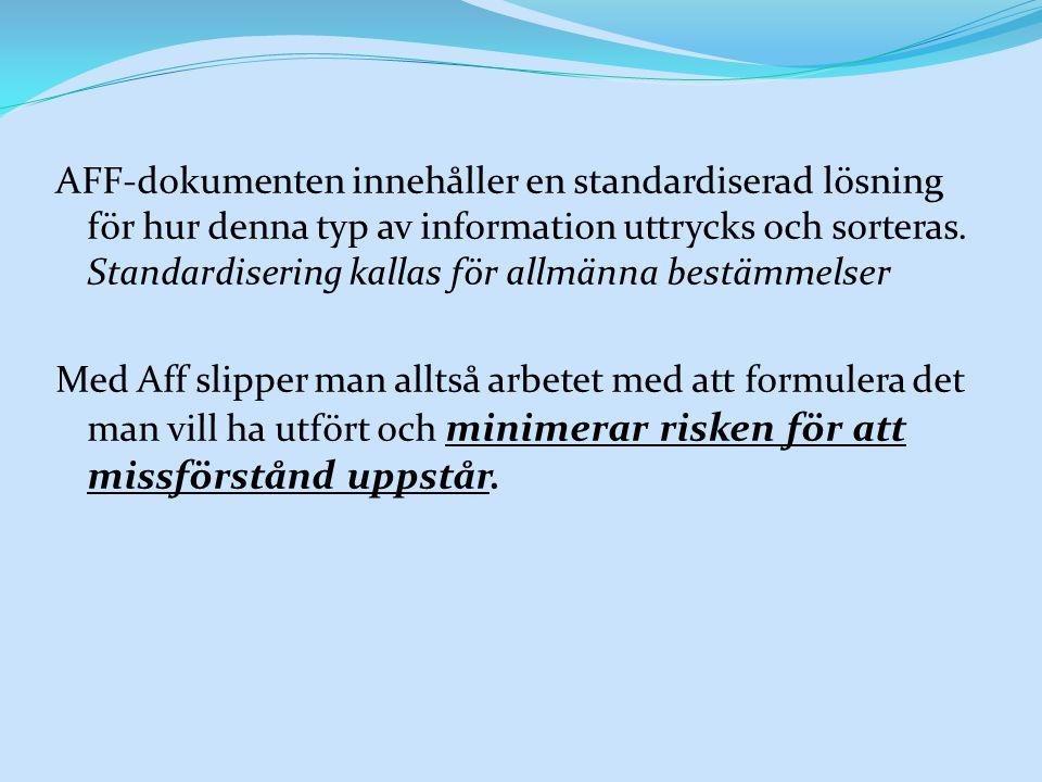AFF-dokumenten innehåller en standardiserad lösning för hur denna typ av information uttrycks och sorteras.