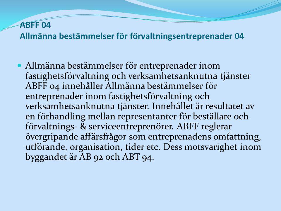 ABFF 04 Allmänna bestämmelser för förvaltningsentreprenader 04 Allmänna bestämmelser för entreprenader inom fastighetsförvaltning och verksamhetsanknutna tjänster ABFF 04 innehåller Allmänna bestämmelser för entreprenader inom fastighetsförvaltning och verksamhetsanknutna tjänster.
