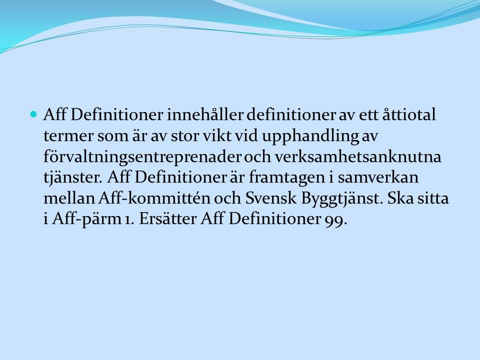 Aff Definitioner innehåller definitioner av ett åttiotal termer som är av stor vikt vid upphandling av förvaltningsentreprenader och verksamhetsanknutna tjänster.