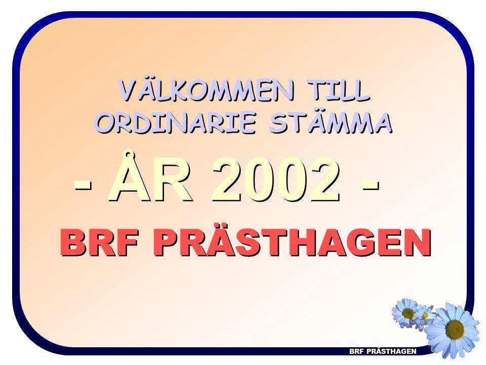 BRF PRÄSTHAGEN VÄLKOMMEN TILL ORDINARIE STÄMMA BRF PRÄSTHAGEN - ÅR 2002 -