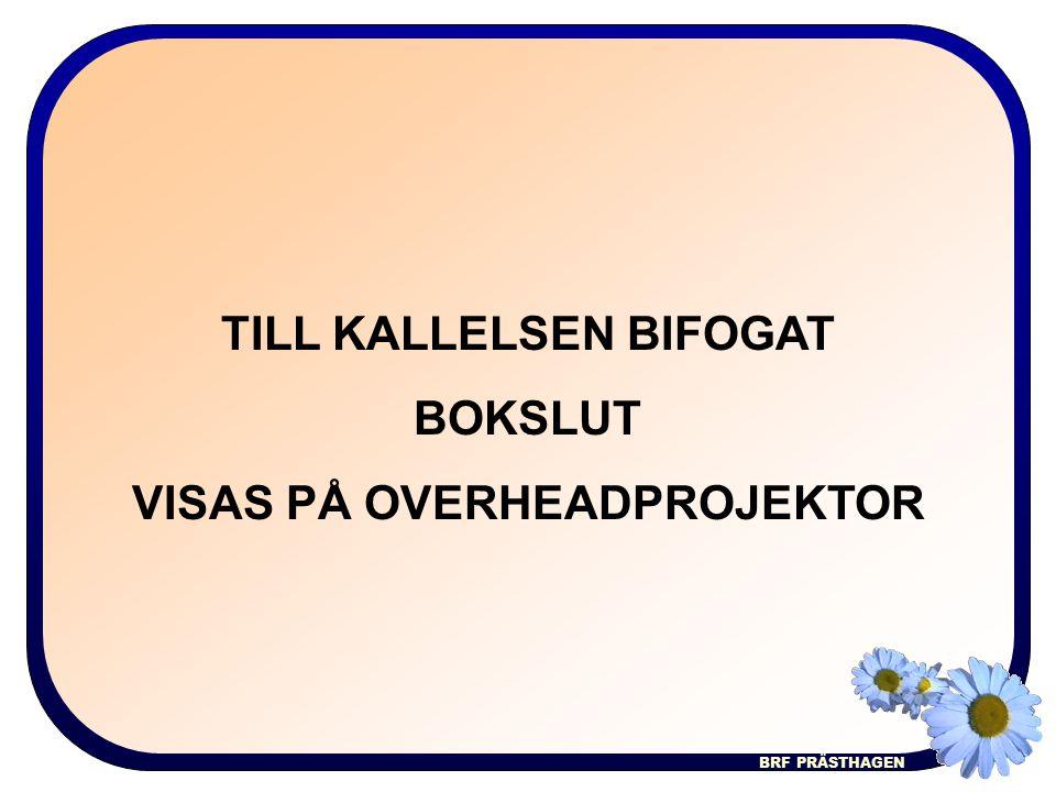 BRF PRÄSTHAGEN TILL KALLELSEN BIFOGAT BOKSLUT VISAS PÅ OVERHEADPROJEKTOR