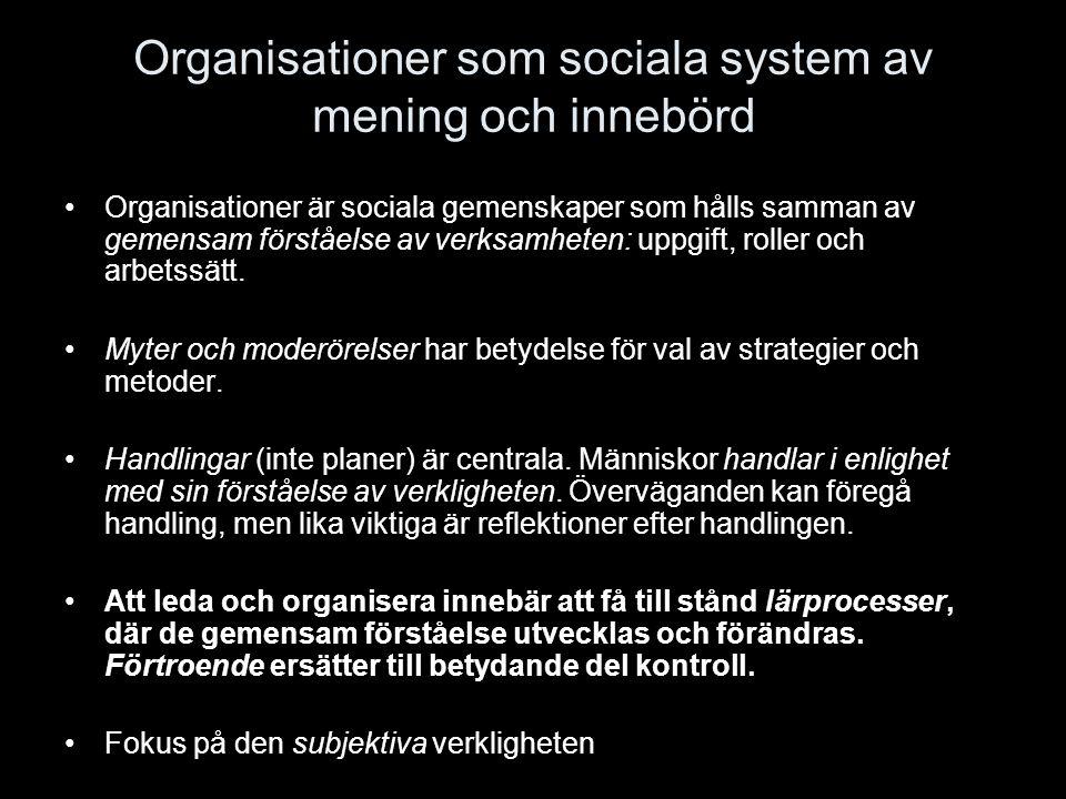 Organisationer som sociala system av mening och innebörd Organisationer är sociala gemenskaper som hålls samman av gemensam förståelse av verksamheten