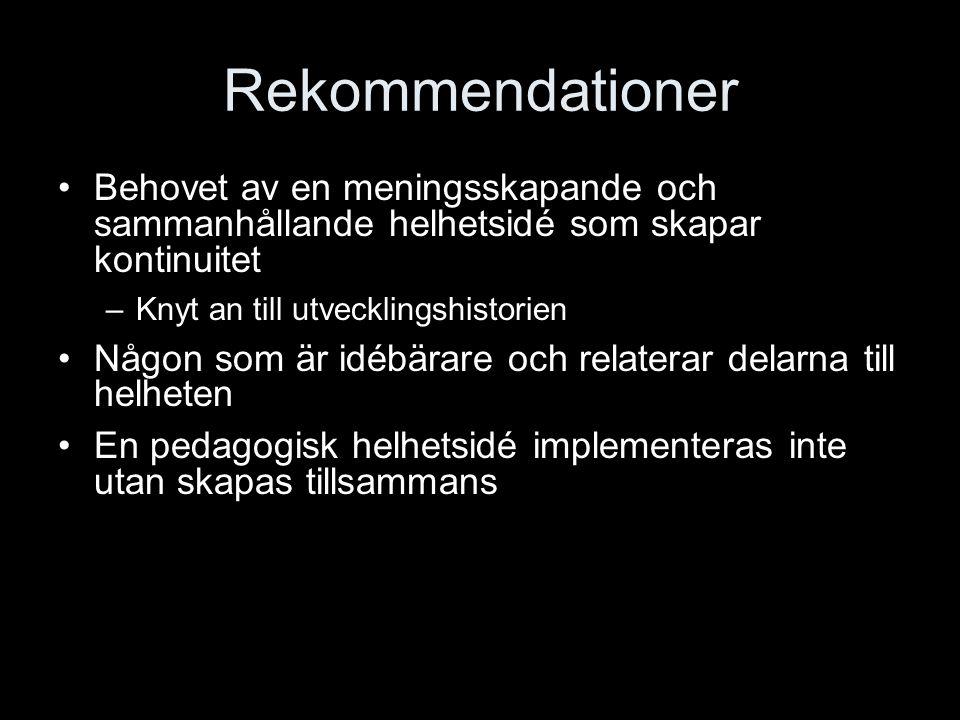 Rekommendationer Behovet av en meningsskapande och sammanhållande helhetsidé som skapar kontinuitet –Knyt an till utvecklingshistorien Någon som är id