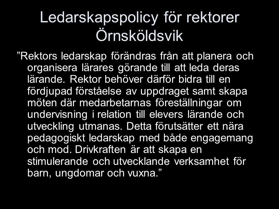 """Ledarskapspolicy för rektorer Örnsköldsvik """"Rektors ledarskap förändras från att planera och organisera lärares görande till att leda deras lärande. R"""