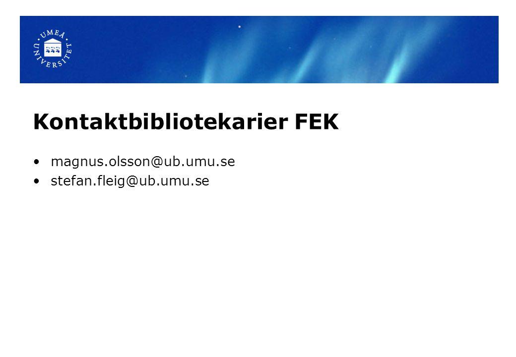 Kontaktbibliotekarier FEK magnus.olsson@ub.umu.se stefan.fleig@ub.umu.se