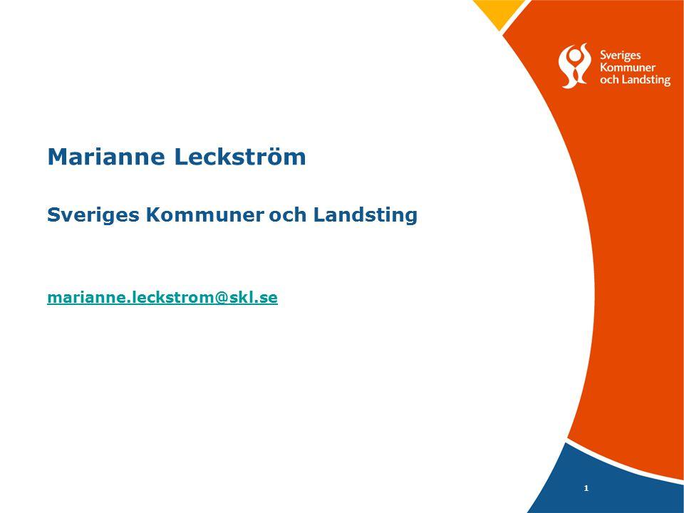 1 Marianne Leckström Sveriges Kommuner och Landsting marianne.leckstrom@skl.se