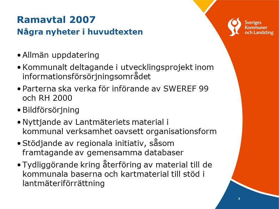 7 Ramavtal 2007 Några nyheter i huvudtexten Allmän uppdatering Kommunalt deltagande i utvecklingsprojekt inom informationsförsörjningsområdet Parterna