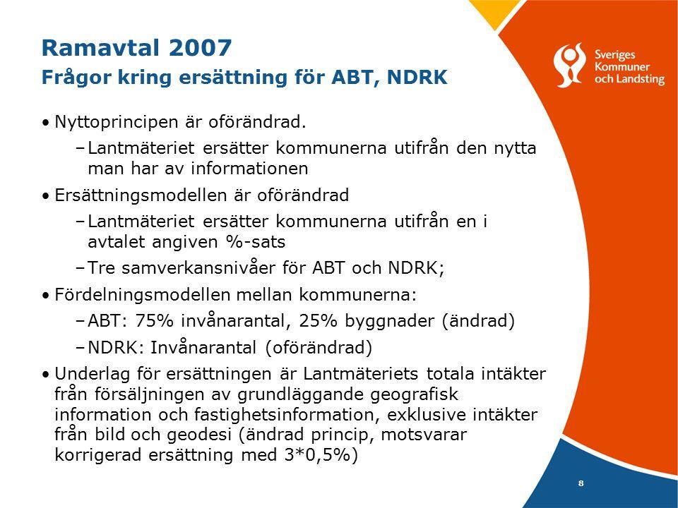 8 Ramavtal 2007 Frågor kring ersättning för ABT, NDRK Nyttoprincipen är oförändrad. –Lantmäteriet ersätter kommunerna utifrån den nytta man har av inf
