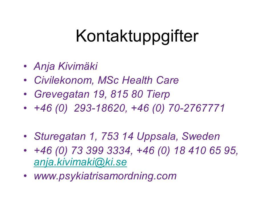 Kontaktuppgifter Anja Kivimäki Civilekonom, MSc Health Care Grevegatan 19, 815 80 Tierp +46 (0) 293-18620, +46 (0) 70-2767771 Sturegatan 1, 753 14 Uppsala, Sweden +46 (0) 73 399 3334, +46 (0) 18 410 65 95, anja.kivimaki@ki.se anja.kivimaki@ki.se www.psykiatrisamordning.com
