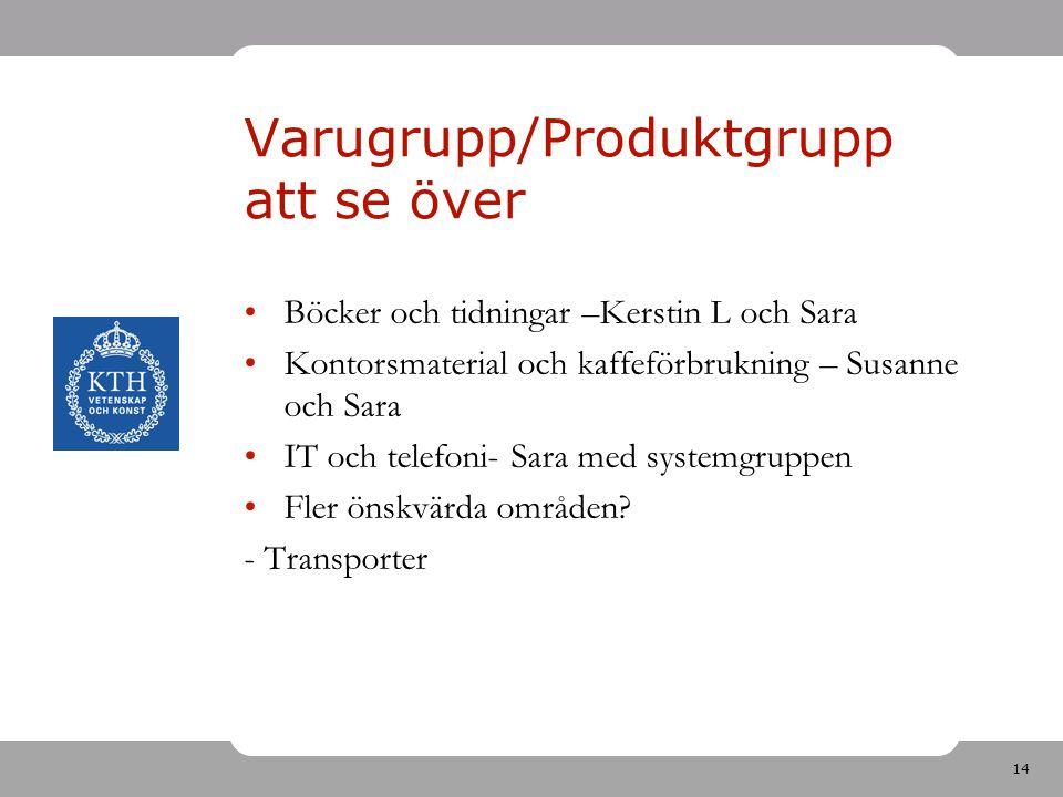 14 Varugrupp/Produktgrupp att se över Böcker och tidningar –Kerstin L och Sara Kontorsmaterial och kaffeförbrukning – Susanne och Sara IT och telefoni