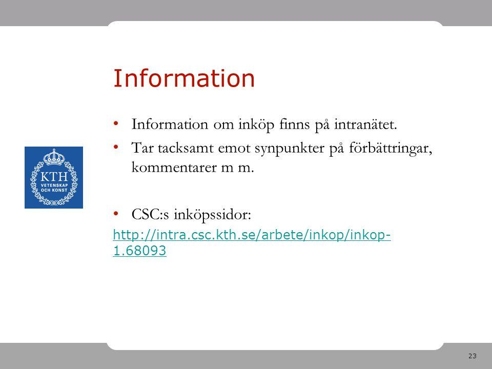 23 Information Information om inköp finns på intranätet. Tar tacksamt emot synpunkter på förbättringar, kommentarer m m. CSC:s inköpssidor: http://int