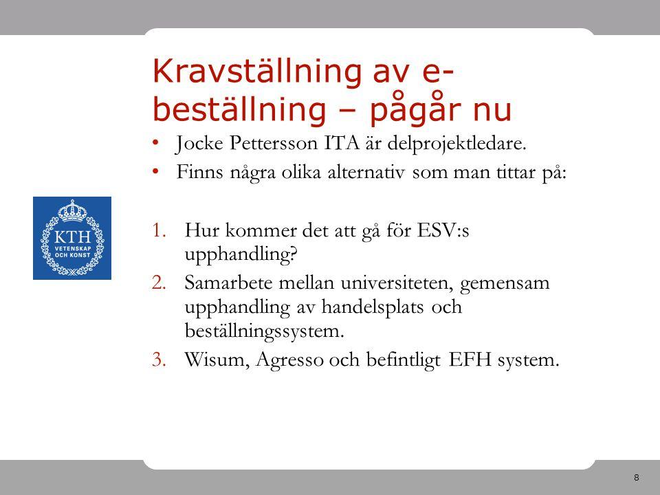 8 Kravställning av e- beställning – pågår nu Jocke Pettersson ITA är delprojektledare. Finns några olika alternativ som man tittar på: 1.Hur kommer de