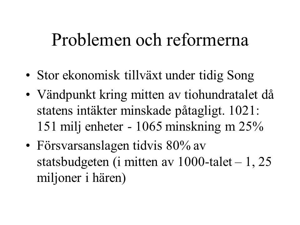 Problemen och reformerna Stor ekonomisk tillväxt under tidig Song Vändpunkt kring mitten av tiohundratalet då statens intäkter minskade påtagligt. 102