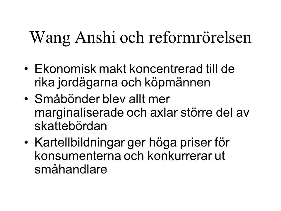 Wang Anshi och reformrörelsen Ekonomisk makt koncentrerad till de rika jordägarna och köpmännen Småbönder blev allt mer marginaliserade och axlar stör