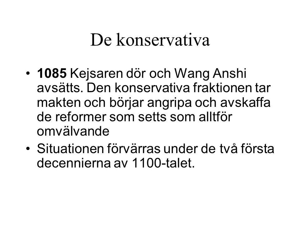 De konservativa 1085 Kejsaren dör och Wang Anshi avsätts. Den konservativa fraktionen tar makten och börjar angripa och avskaffa de reformer som setts