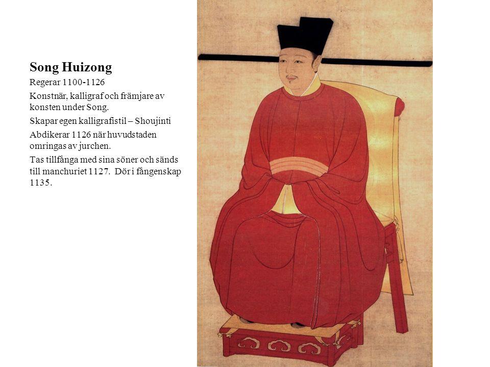 Song Huizong Regerar 1100-1126 Konstnär, kalligraf och främjare av konsten under Song. Skapar egen kalligrafistil – Shoujinti Abdikerar 1126 när huvud