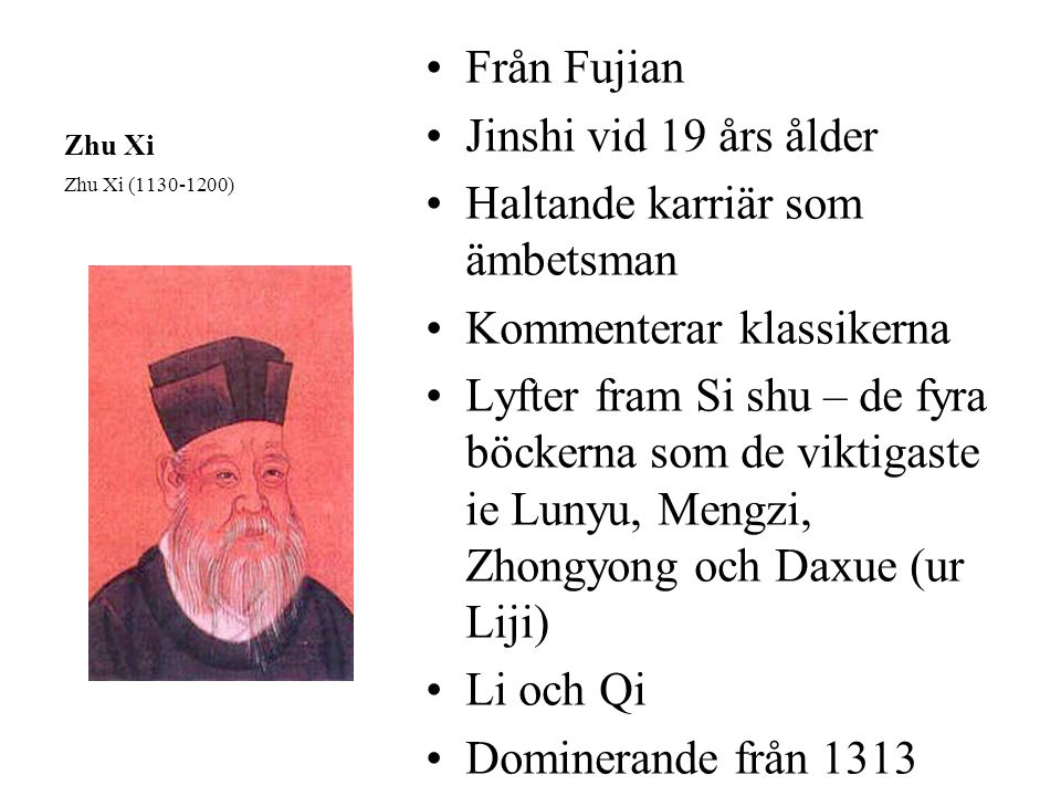 Zhu Xi Från Fujian Jinshi vid 19 års ålder Haltande karriär som ämbetsman Kommenterar klassikerna Lyfter fram Si shu – de fyra böckerna som de viktiga