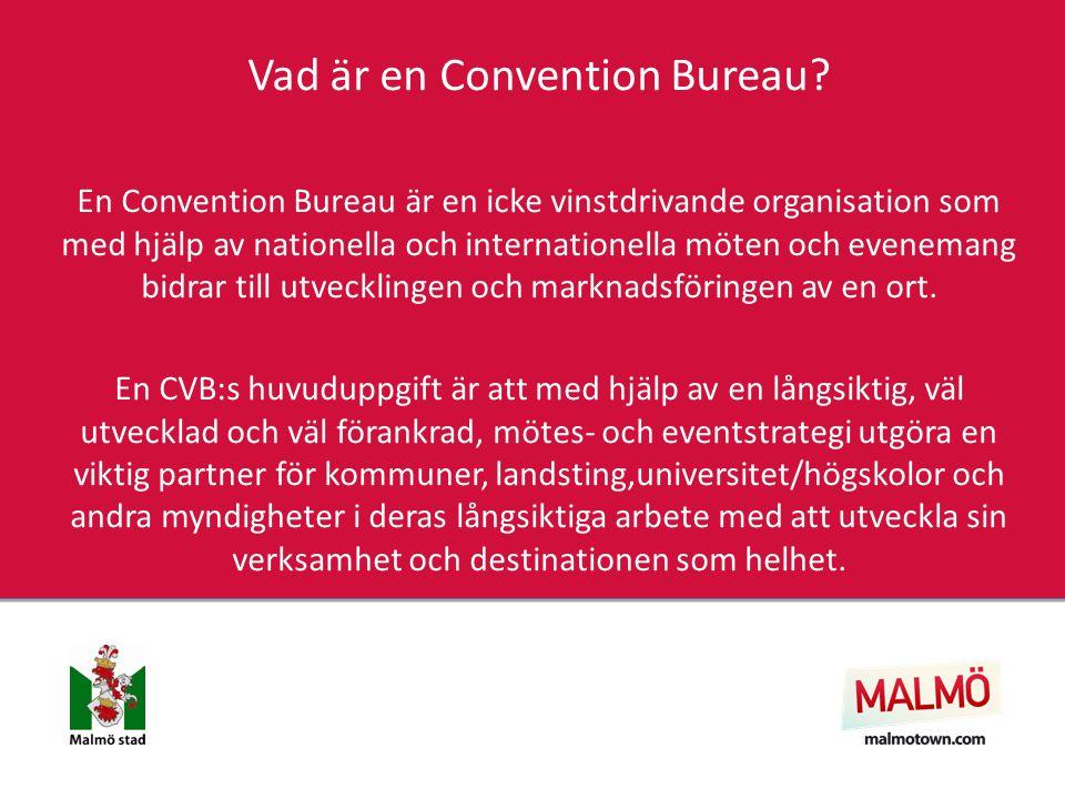 Vad är en Convention Bureau? En Convention Bureau är en icke vinstdrivande organisation som med hjälp av nationella och internationella möten och even