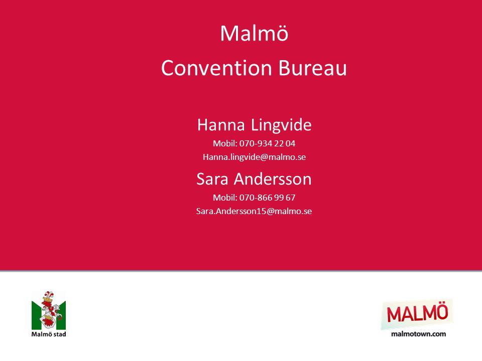 Malmö Convention Bureau Hanna Lingvide Mobil: 070-934 22 04 Hanna.lingvide@malmo.se Sara Andersson Mobil: 070-866 99 67 Sara.Andersson15@malmo.se