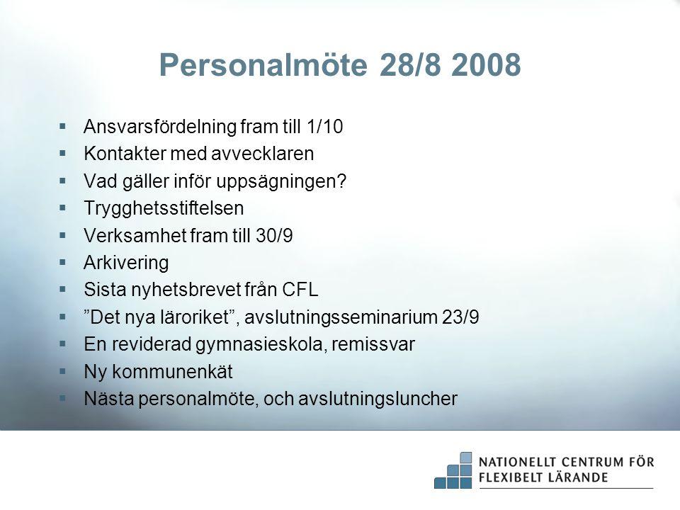 Personalmöte 28/8 2008  Ansvarsfördelning fram till 1/10  Kontakter med avvecklaren  Vad gäller inför uppsägningen.
