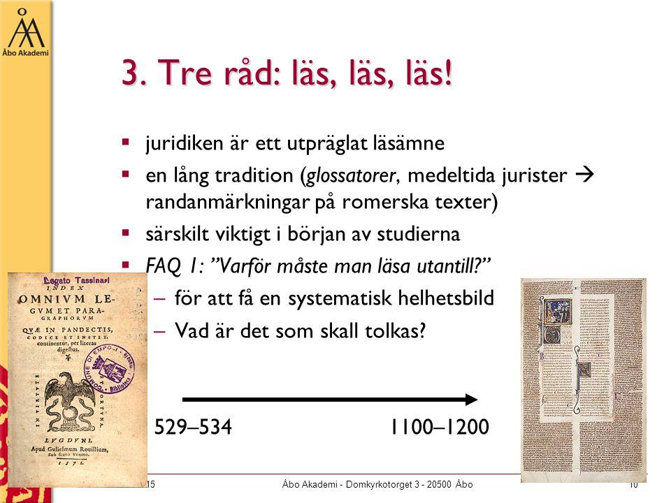 29.3.2015Åbo Akademi - Domkyrkotorget 3 - 20500 Åbo10 3. Tre råd: läs, läs, läs!  juridiken är ett utpräglat läsämne  en lång tradition (glossatorer