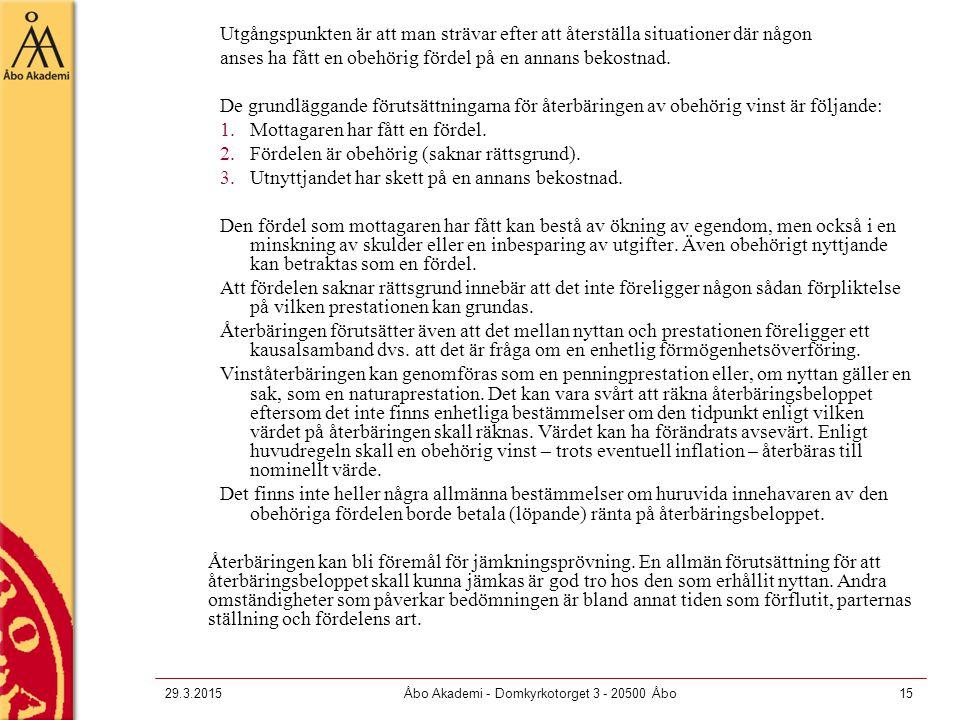 29.3.2015Åbo Akademi - Domkyrkotorget 3 - 20500 Åbo15 Utgångspunkten är att man strävar efter att återställa situationer där någon anses ha fått en ob