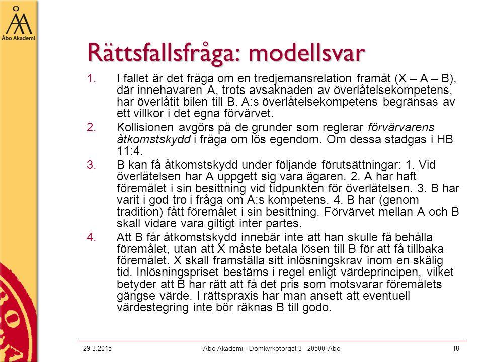 29.3.2015Åbo Akademi - Domkyrkotorget 3 - 20500 Åbo18 Rättsfallsfråga: modellsvar 1.I fallet är det fråga om en tredjemansrelation framåt (X – A – B),