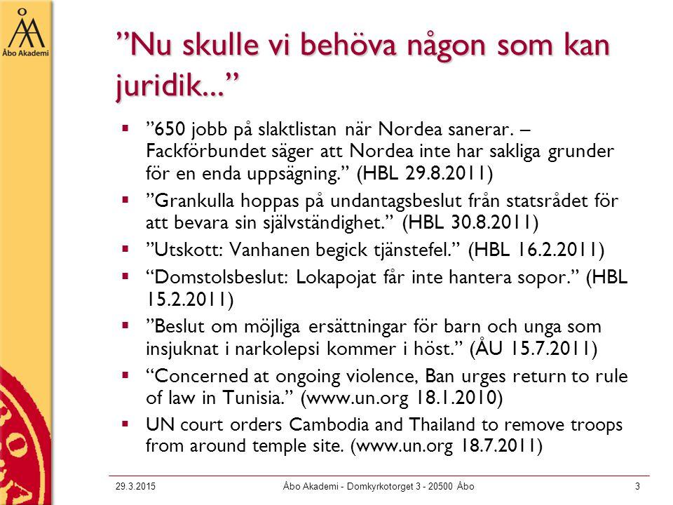 """29.3.2015Åbo Akademi - Domkyrkotorget 3 - 20500 Åbo3 """"Nu skulle vi behöva någon som kan juridik...""""  """"650 jobb på slaktlistan när Nordea sanerar. – F"""