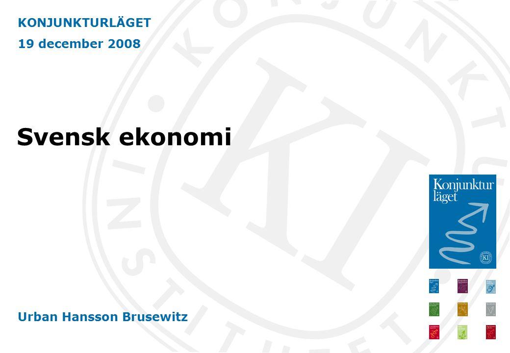 KONJUNKTURLÄGET 19 december 2008 Urban Hansson Brusewitz Svensk ekonomi