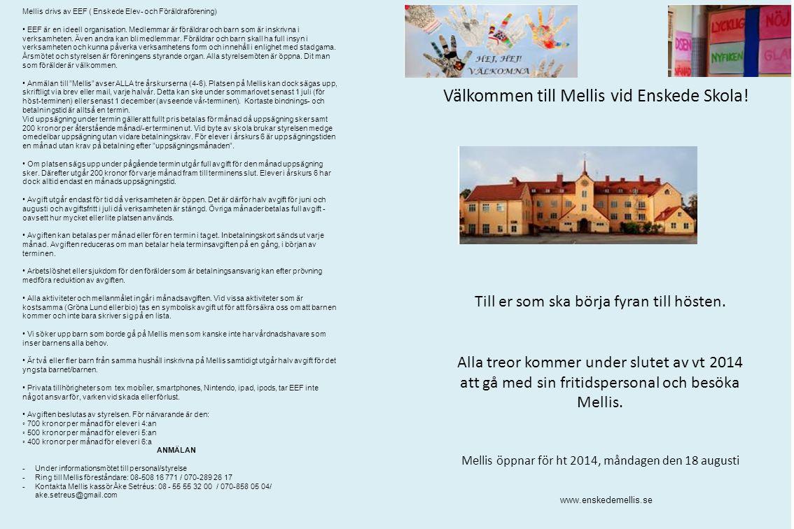 Välkommen till Mellis vid Enskede Skola! Till er som ska börja fyran till hösten. Alla treor kommer under slutet av vt 2014 att gå med sin fritidspers